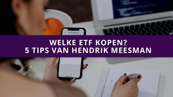 Welke ETF kopen? 5 tips van Hendrik Meesman